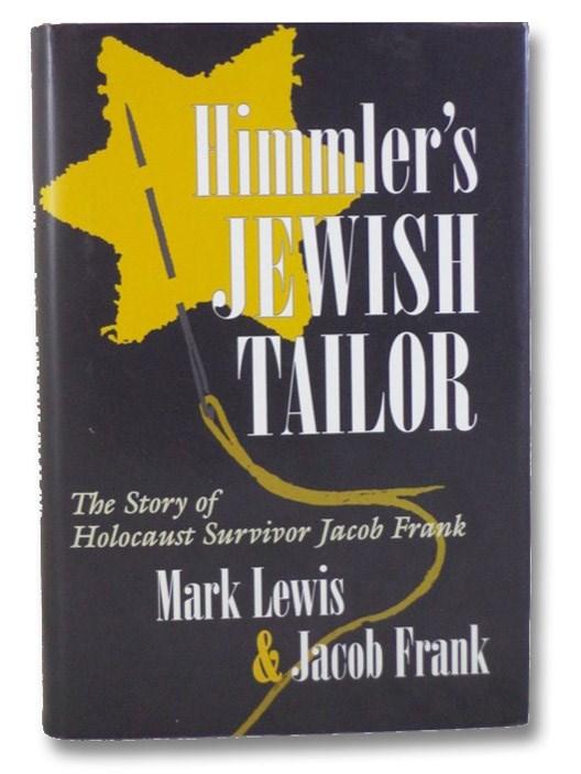 Himmler's Jewish Tailor: The Story of Holocaust Survivor Jacob Frank, Lewis, Mark; Frank, Jacob