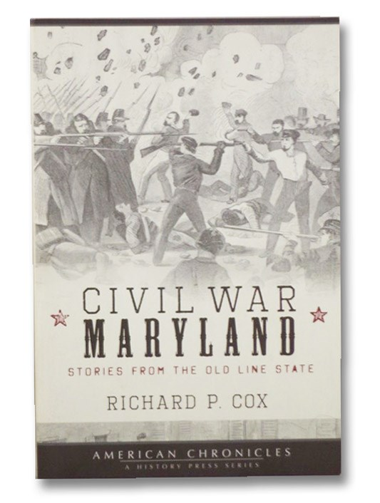 Civil War Maryland: Stories From the Old Line State, Cox, Richard P.