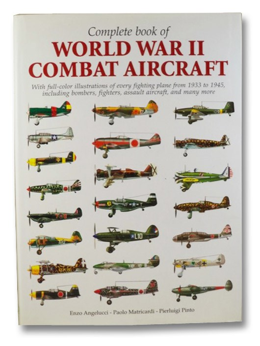 Complete Book of World War II Combat Aircraft, with Full-Color Illustrations of Every Fighting Plane from 1933 to 1945, Including Bombers, Fighters, Assault Aircraft, and Many More, Angelucci, Enzo; Matricardi, Paolo