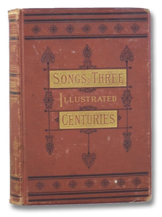Songs of Three Centuries, Whittier, John Greenleaf; Raleigh, Walter; Spenser, Edmund; Shakespeare, William; Jonson, Ben; Marvell, Andrew; Dryden, John; Gray, Thomas; Goldsmith, Oliver; Burns, Robert; Blake, William; Wordsworth, William; Scott, Walter; Coleridge, Samuel Taylor; So