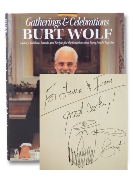 Gatherings & Celebrations: History, Folklore, Rituals and Recipes for the Occasions that Bring People Together, Wolf, Burt