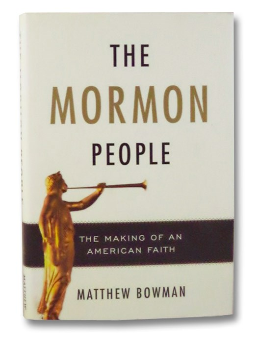 The Mormon People: The Making of an American Faith, Bowman, Matthew