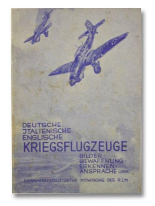 Deutsche, Italienische, Englische Kriegsflugzeuge. Bilder, Bewaffnung, Erkennen, Ansprache USW, RLM