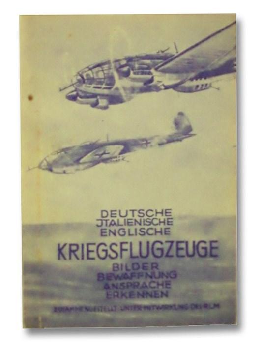 Deutsche, Italienische, Englische Kriegsflugzeuge. Bilder, Bewaffnung, Ansprache, Erkennen USW, RLM
