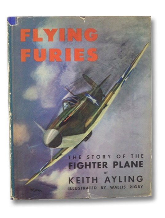 Flying Furies [The Story of the Fighter Plane], Ayling, Keith