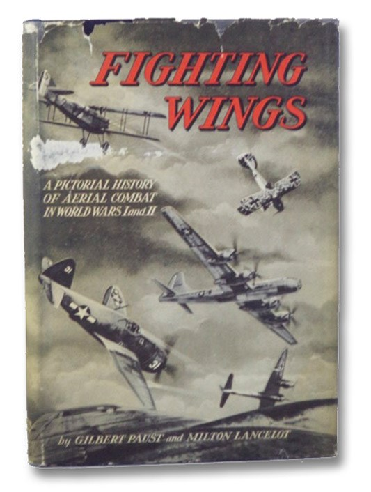 Fighting Wings: A Pictorial History of Aerial Combat in World Wars I and II, Paust, Gilbert