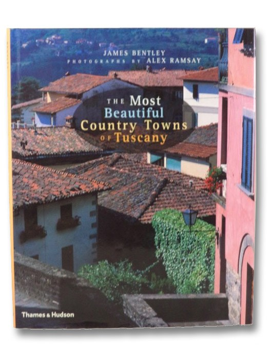 The Most Beautiful Country Towns of Tuscany (Most Beautiful Villages Series), Bentley, James; Ramsay, Alex