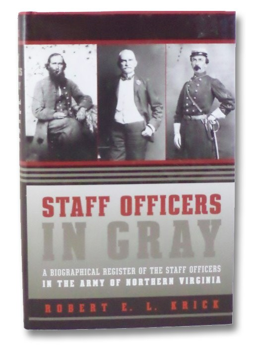 Staff Officers in Gray: A Biographical Register of the Staff Officers in the Army of Northern Virginia, Krick, Robert E.L.