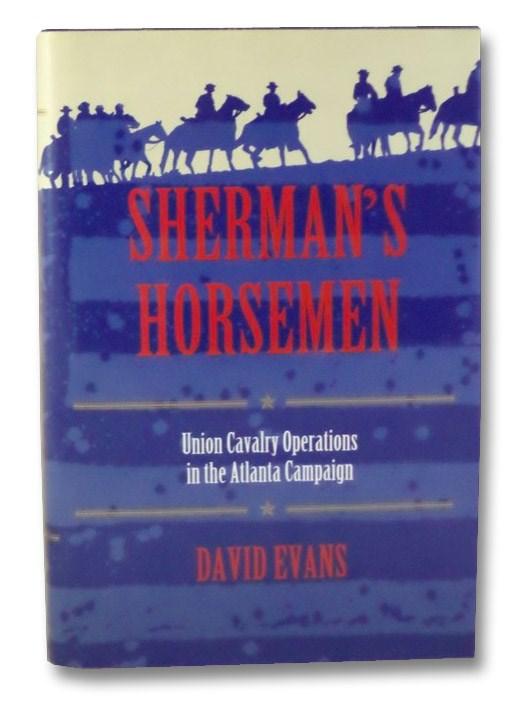 Sherman's Horsemen: Union Cavalry Operations in the Atlanta Campaign, Evans, David