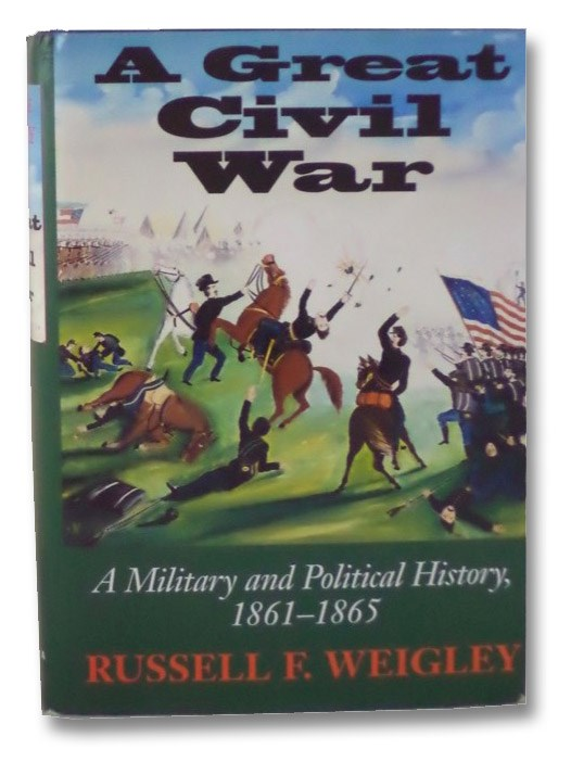 A Great Civil War: A Military and Political History, 1861-1865, Weigley, Russell F.
