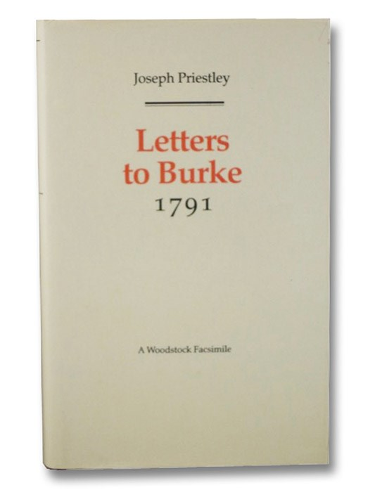 Letters to Burke: 1791 (Revolution and Romanticism, 1789-1834), Priestley, Joseph