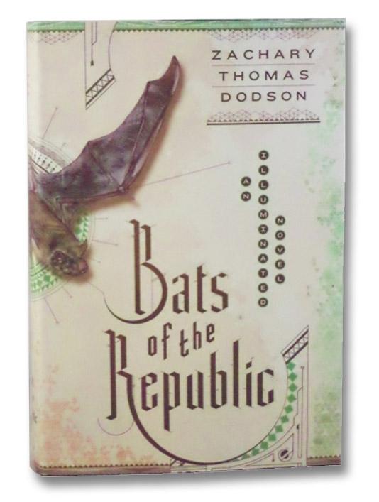 Bats of the Republic: An Illuminated Novel, Dodson, Zachary Thomas
