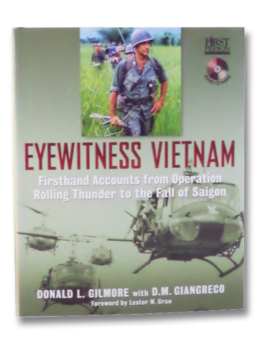 Eyewitness Vietnam: Firsthand Accounts from Operation Rolling Thunder to the Fall of Saigon, Gilmore, Donald L.; Giangreco, D.M.; Grau, Lester W.