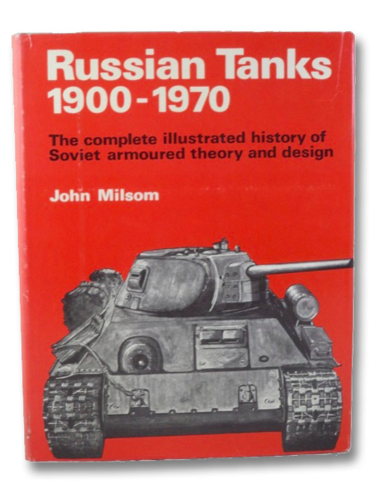 Russian Tanks 1900-1970: The Complete Illustrated History of Soviet Armoured Theory and Design, Milson, John