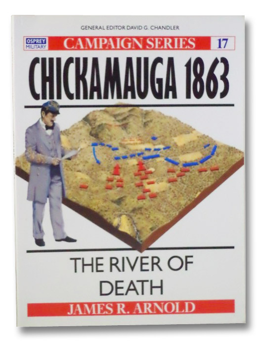 Chickamauga 1863: The River of Death (Campaign Series No. 17), Arnold, James R.