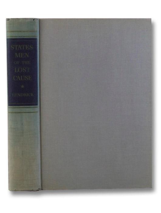 Statesmen of the Lost Cause: Jefferson Davis and His Cabinet, Hendrick, Burton J.