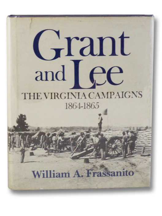 Grant and Lee: The Virginia Campaigns, 1864-1865, Frassanito, William A.