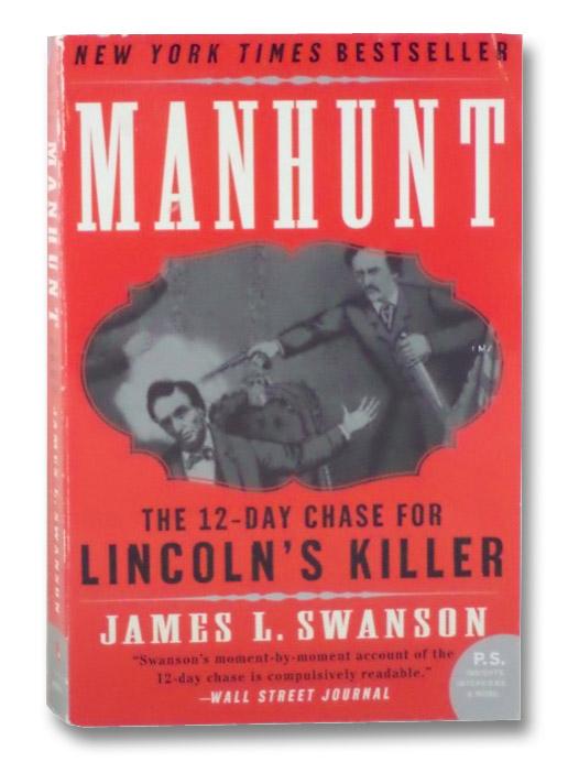Manhunt: The Twelve-Day Chase for [Abraham] Lincoln's Killer, Swanson, James L.