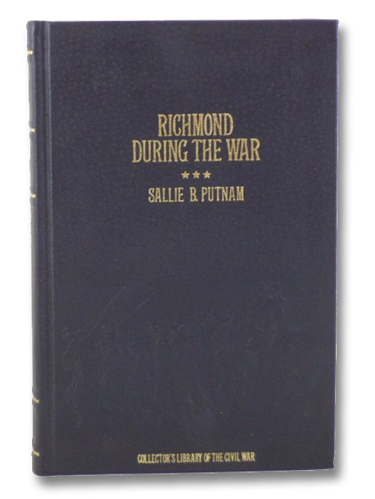 Richmond During the War: Four Years of Personal Observation (Collector's Library of the Civil War), Putnam, Sallie B.