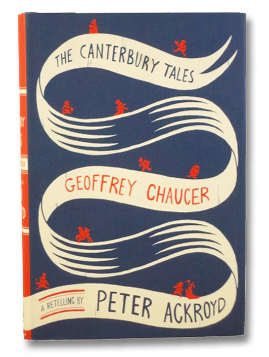 The Canterbury Tales, [Chaucer, Geoffrey]; Ackroyd, Peter (Retelling By)