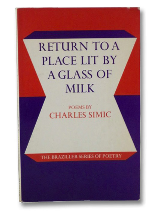 Return to a Place Lit By a Glass of Milk: Poems, Simic, Charles