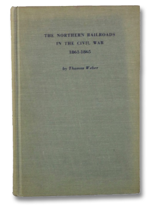 The Northern Railroads in the Civil War, 1861-1865, Weber, Thomas
