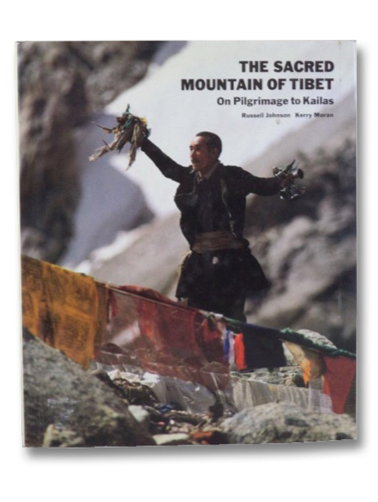 The Sacred Mountain of Tibet: On Pilgrimage to Kailas, Johnson, Russell; Moran, Kerry