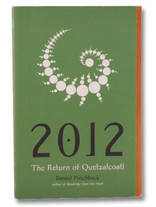 2012: The Return of Quetzalcoatl, Pinchbeck, Daniel