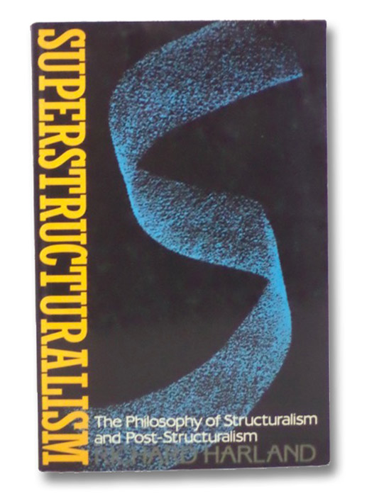 Superstructuralism: The Philosophy of Structuralism and Post-structuralism, Harland, Richard