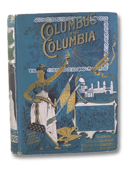 Columbus and Columbia: A Pictorial History of the Man and the Nation, Embracing a Review of Our Country's Progress, a Complete History of America, a New Life of Columbus and an Illustrated Description of the Great Columbian Exposition - Four Books in One Volume, Blaine, James G.; Buel, J.W.; Ridpath, John Clark; Butterworth, Benj. [Benjamin]