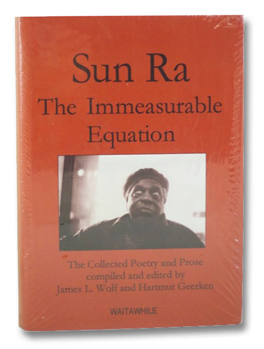 Sun Ra: The Immeasurable Equation - The Collected Poetry and Prose, Sun Ra; Wolf, James L.; Geerken, Hartmut