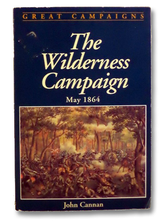 The Wilderness Campaign, May 1864 (Great Campaigns Series), Cannan, John