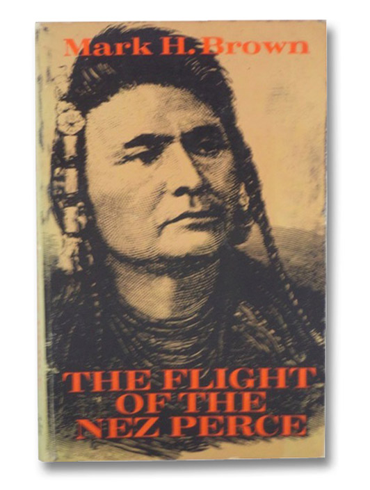 The Flight of the Nez Perce, Brown, Mark H.