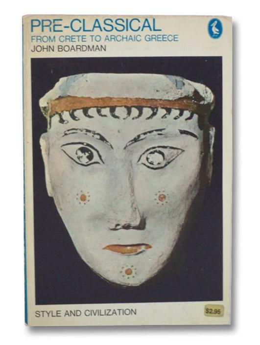 Pre-Classical: From Crete to Archaic Greece, Boardman, John