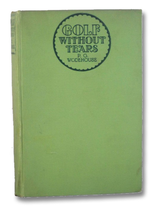 Golf Without Tears [Published in the U.K. as The Clicking of Cuthbert], Wodehouse, P.G. [Pelham Grenville]