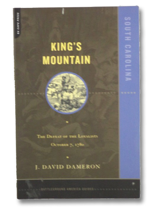 King's Mountain: The Defeat of the Loyalists, October 7, 1780, Dameron, J. David