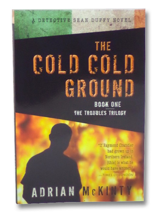 The Cold Cold Ground (The Troubles Trilogy, Book 1), McKinty, Adrian