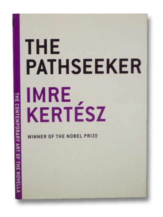 The Pathseeker (The Contemporary Art of the Novella), Kertesz, Imre