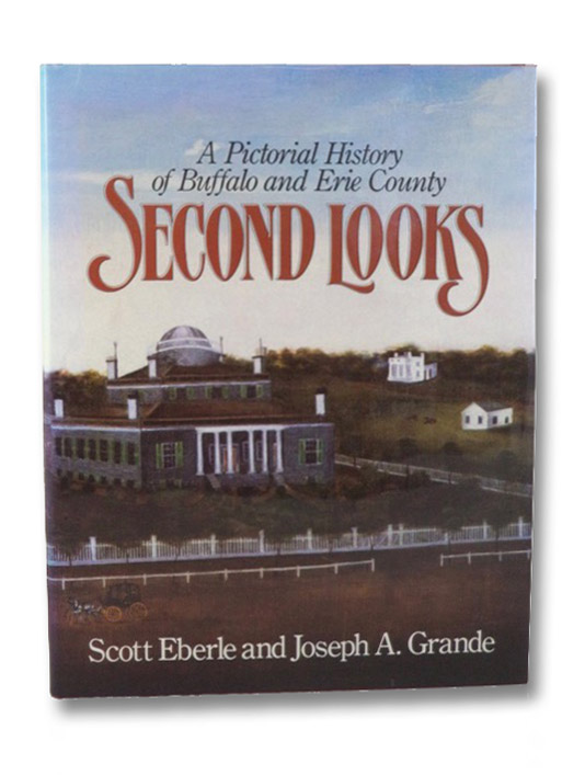 Second Looks: A Pictorial History of Buffalo and Erie County, Eberle, Scott