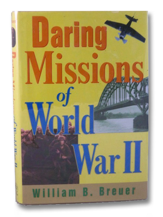 Daring Missions of World War II, Breuer, William B.