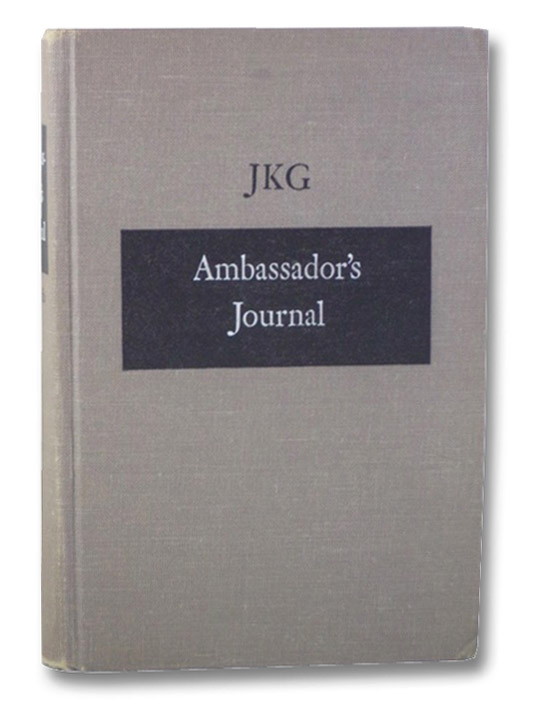 Ambassador's Journal: A Personal Account of the Kennedy Years, J.K.G. (John Kenneth Galbraith)