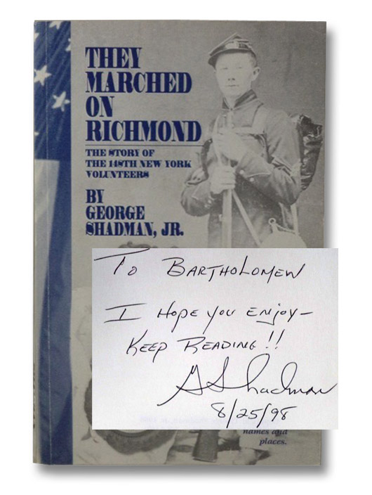 They Marched On Richmond: The Story of the 148th New York Volunteers, Shadman, George Jr.