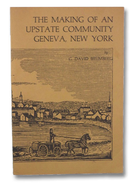 The Making of an Upstate Community Geneva, New York, 1750 - 1920, Brumberg, G. David