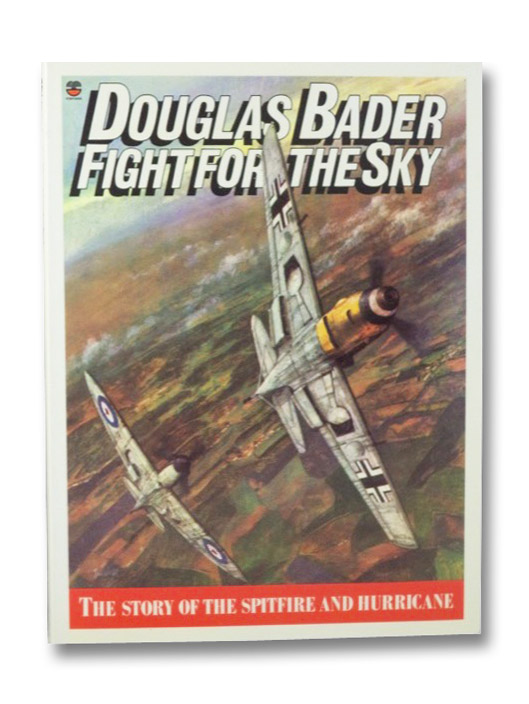 Fight for the Sky: The Story of the Spitfire and Hurricane, Bader, Douglas