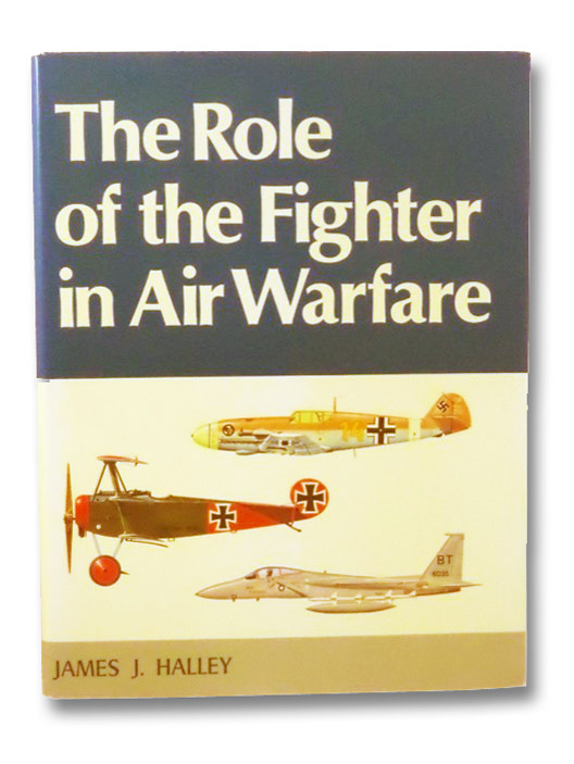 The Role of the Fighter in Air Warfare, Halley, James J.