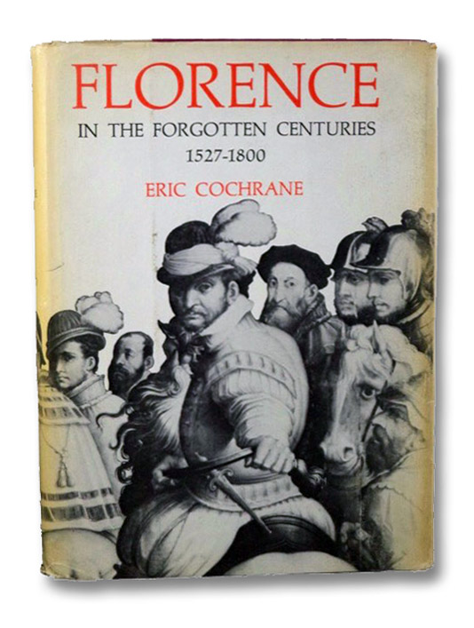Florence in the Forgotten Centuries, 1527-1800, Cochrane, Eric