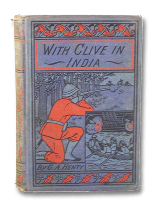 With Clive in India; or, the Beginnings of an Empire, Henty, G.A. [George Alfred]