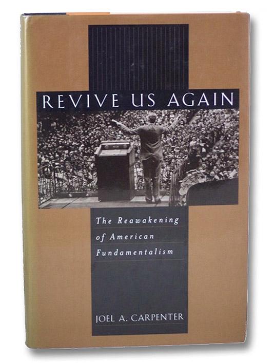 Revive Us Again: The Reawakening of American Fundamentalism, Carpenter, Joel A.