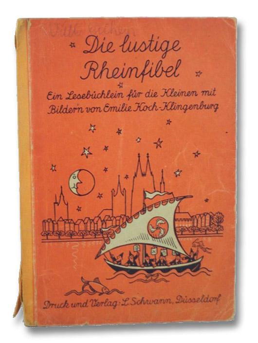 Die lustige Rheinfibel: Ein Lesebüchlein fur die Kleinen mit Bildern, Koch-Klingenburg, Emilie