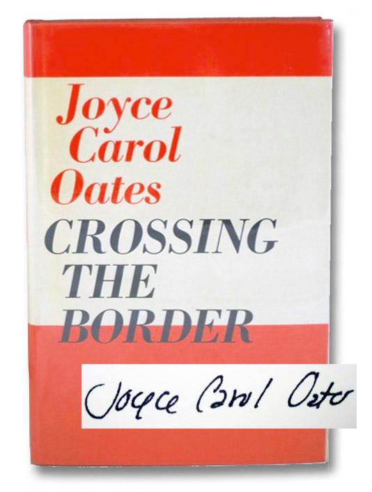Crossing the Border: Fifteen Tales, Oates, Joyce Carol